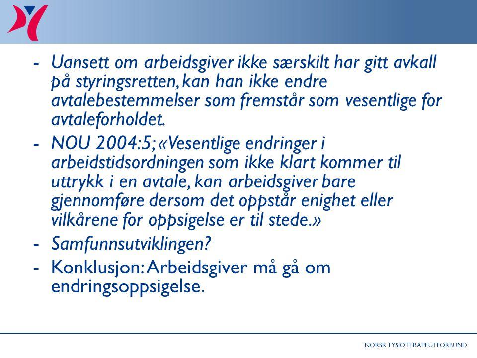 NORSK FYSIOTERAPEUTFORBUND -Uansett om arbeidsgiver ikke særskilt har gitt avkall på styringsretten, kan han ikke endre avtalebestemmelser som fremstår som vesentlige for avtaleforholdet.