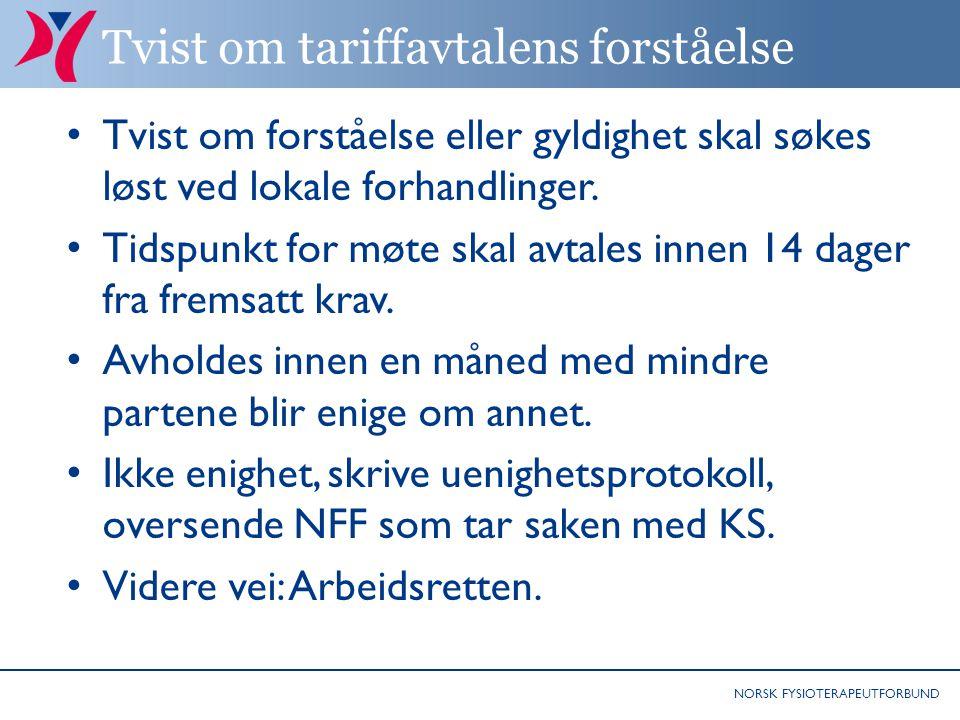 NORSK FYSIOTERAPEUTFORBUND Tvist om tariffavtalens forståelse Tvist om forståelse eller gyldighet skal søkes løst ved lokale forhandlinger.