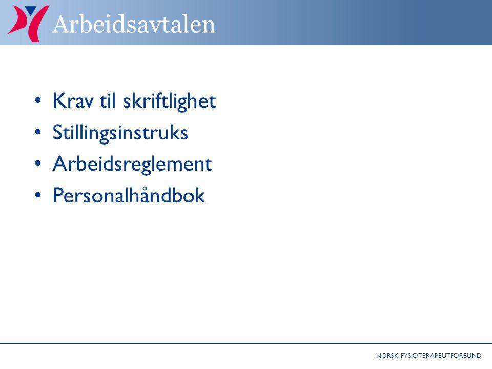 NORSK FYSIOTERAPEUTFORBUND Arbeidsavtalen Krav til skriftlighet Stillingsinstruks Arbeidsreglement Personalhåndbok