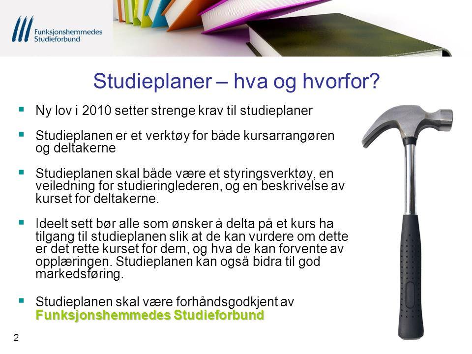 2  Ny lov i 2010 setter strenge krav til studieplaner  Studieplanen er et verktøy for både kursarrangøren og deltakerne  Studieplanen skal både vær