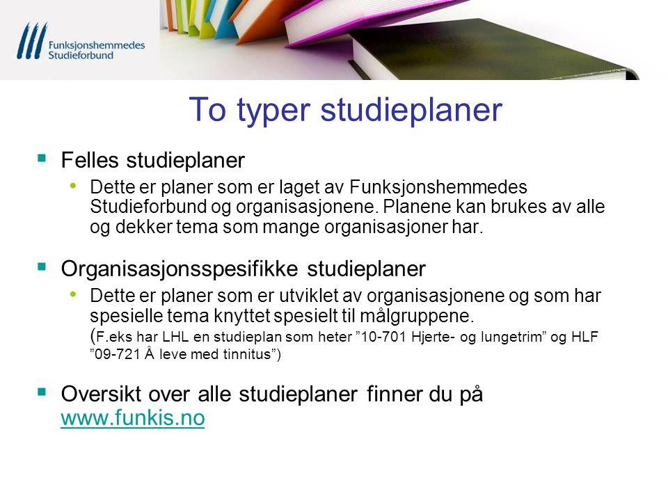To typer studieplaner  Felles studieplaner Dette er planer som er laget av Funksjonshemmedes Studieforbund og organisasjonene. Planene kan brukes av
