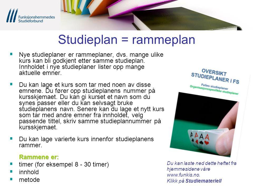 Studieplan = rammeplan  Nye studieplaner er rammeplaner, dvs. mange ulike kurs kan bli godkjent etter samme studieplan. Innholdet i nye studieplaner
