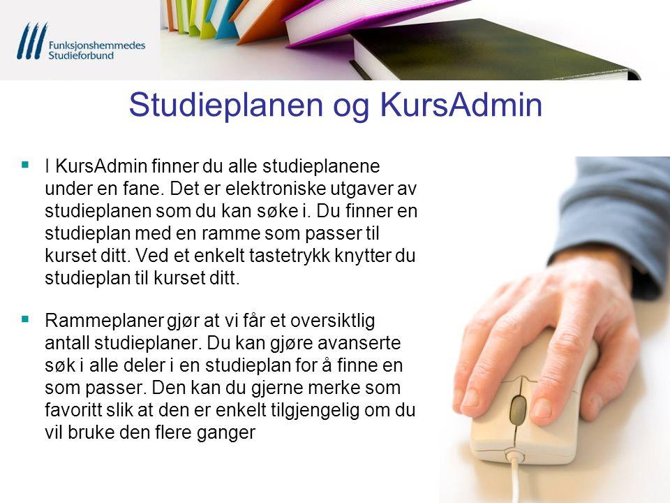 Studieplanen og KursAdmin  I KursAdmin finner du alle studieplanene under en fane. Det er elektroniske utgaver av studieplanen som du kan søke i. Du