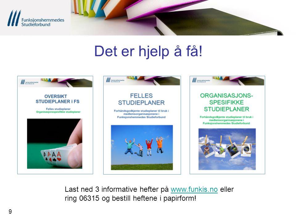 9 Det er hjelp å få! Last ned 3 informative hefter på www.funkis.no eller ring 06315 og bestill heftene i papirform!www.funkis.no