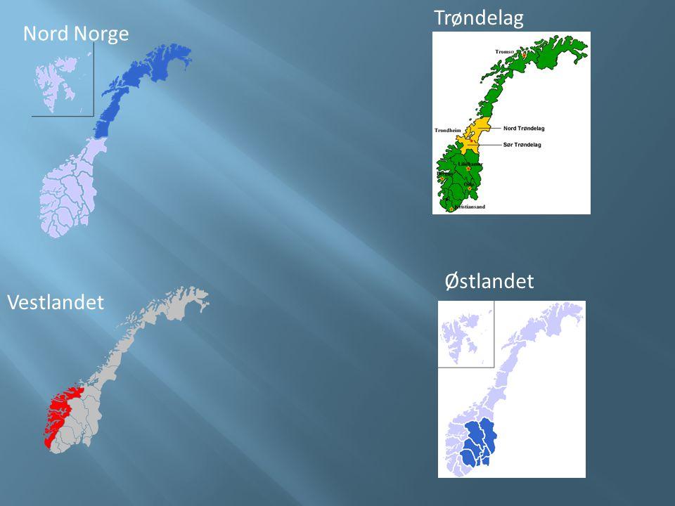 Trøndelag Østlandet Vestlandet Nord Norge