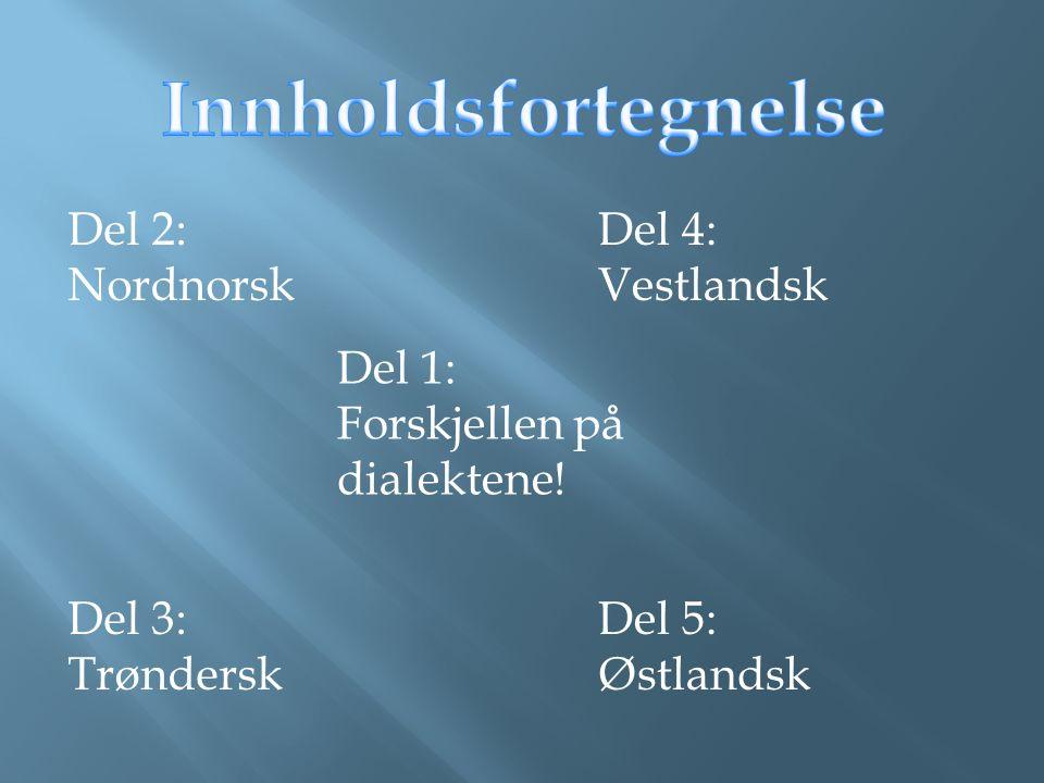 Jeg skriver om norske dialekter, fordi jeg har vært med å høre mange forskjellige dialekter i utlandet.