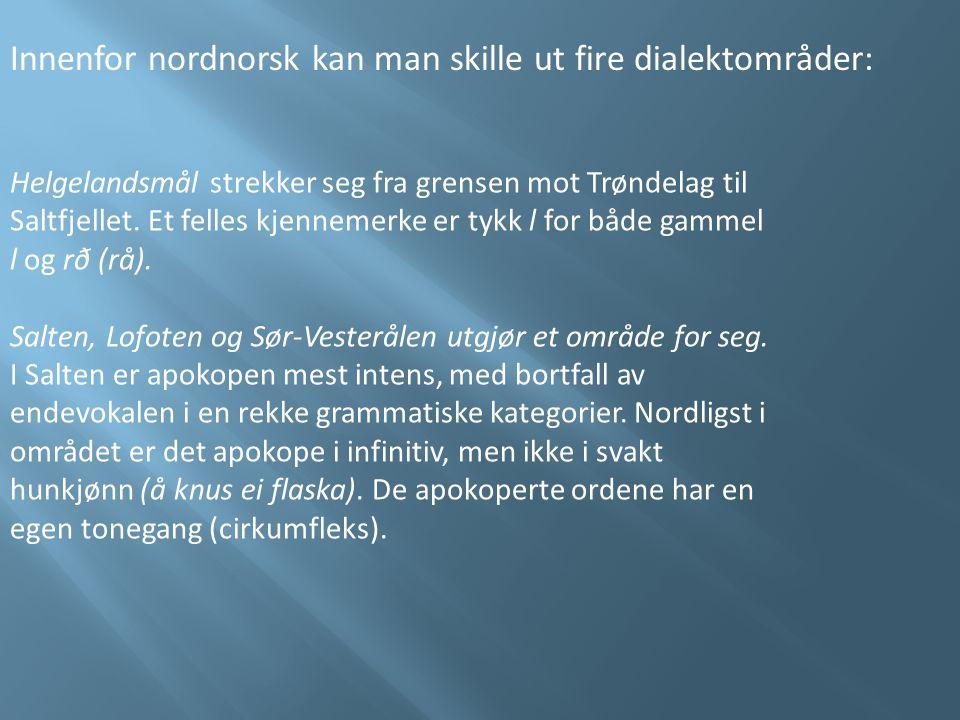 Innenfor nordnorsk kan man skille ut fire dialektområder: Helgelandsmål strekker seg fra grensen mot Trøndelag til Saltfjellet. Et felles kjennemerke