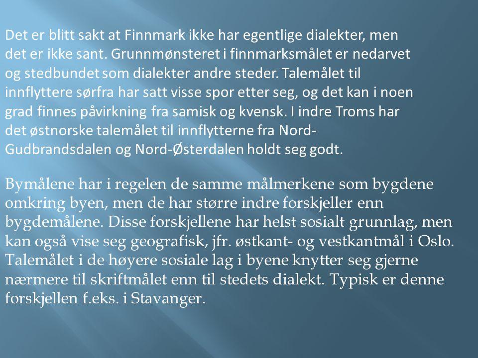 Det er blitt sakt at Finnmark ikke har egentlige dialekter, men det er ikke sant. Grunnmønsteret i finnmarksmålet er nedarvet og stedbundet som dialek