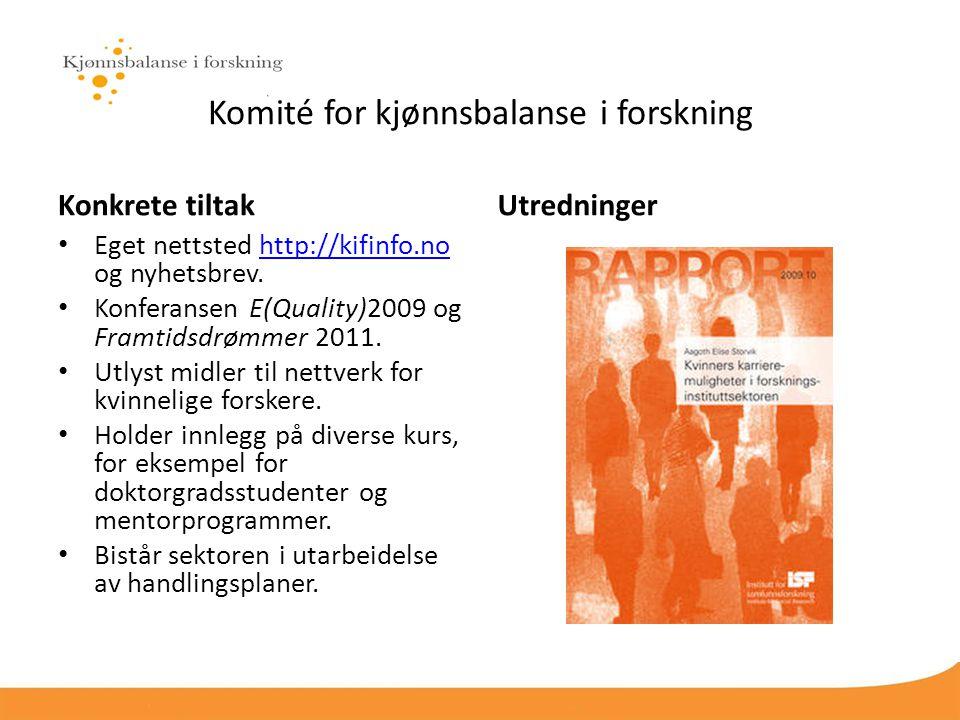 Komité for kjønnsbalanse i forskning Konkrete tiltak Eget nettsted http://kifinfo.no og nyhetsbrev.http://kifinfo.no Konferansen E(Quality)2009 og Framtidsdrømmer 2011.