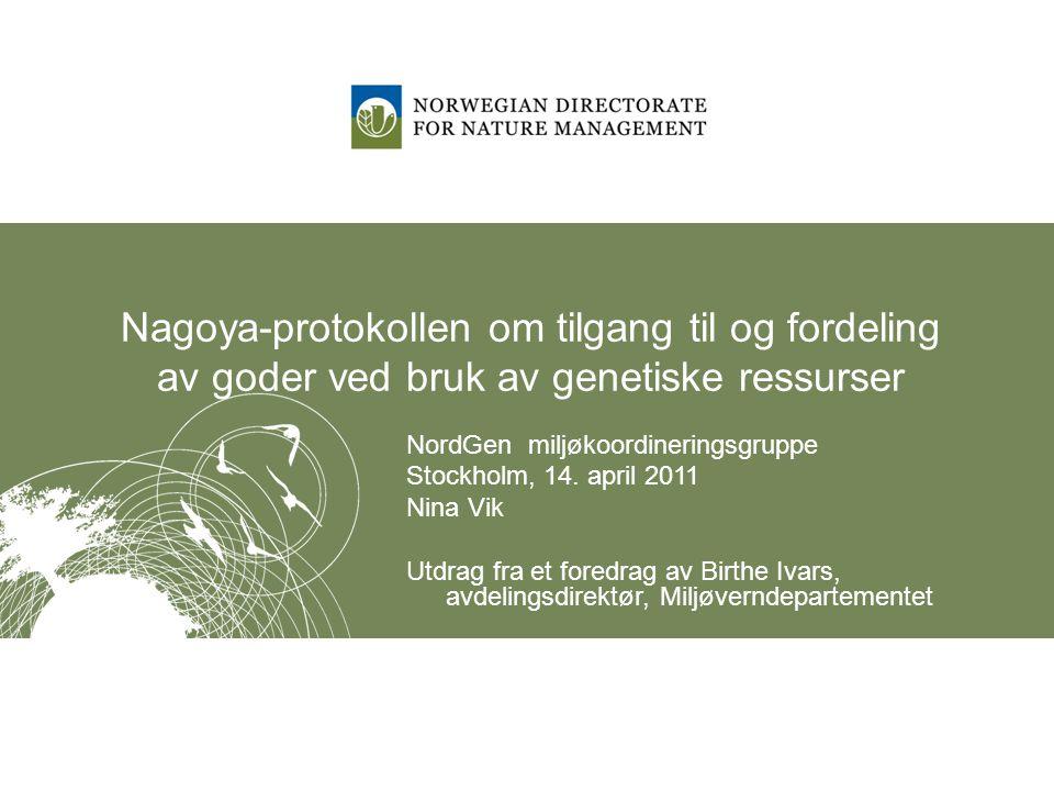 Nagoya-protokollen om tilgang til og fordeling av goder ved bruk av genetiske ressurser NordGen miljøkoordineringsgruppe Stockholm, 14.