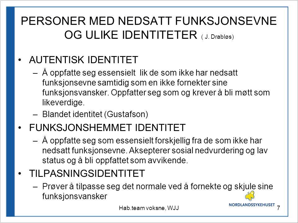 PERSONER MED NEDSATT FUNKSJONSEVNE OG ULIKE IDENTITETER ( J. Drabløs) AUTENTISK IDENTITET –Å oppfatte seg essensielt lik de som ikke har nedsatt funks