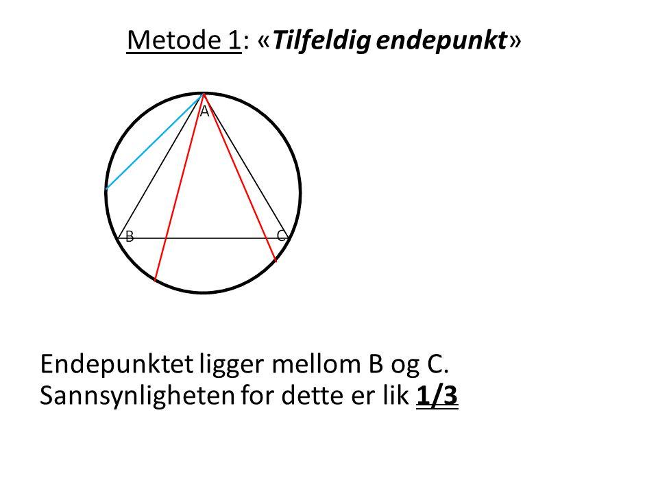 Metode 1: «Tilfeldig endepunkt» Endepunktet ligger mellom B og C. Sannsynligheten for dette er lik 1/3
