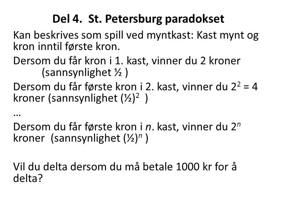 Del 4. St. Petersburg paradokset Kan beskrives som spill ved myntkast: Kast mynt og kron inntil første kron. Dersom du får kron i 1. kast, vinner du 2