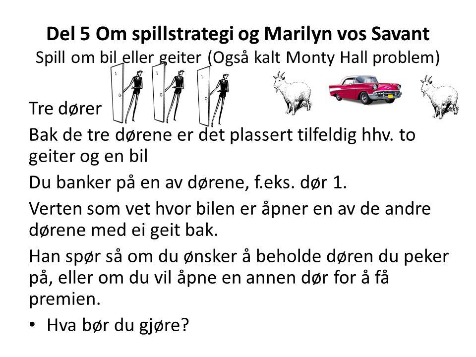 Del 5 Om spillstrategi og Marilyn vos Savant Spill om bil eller geiter (Også kalt Monty Hall problem) Tre dører Bak de tre dørene er det plassert tilf