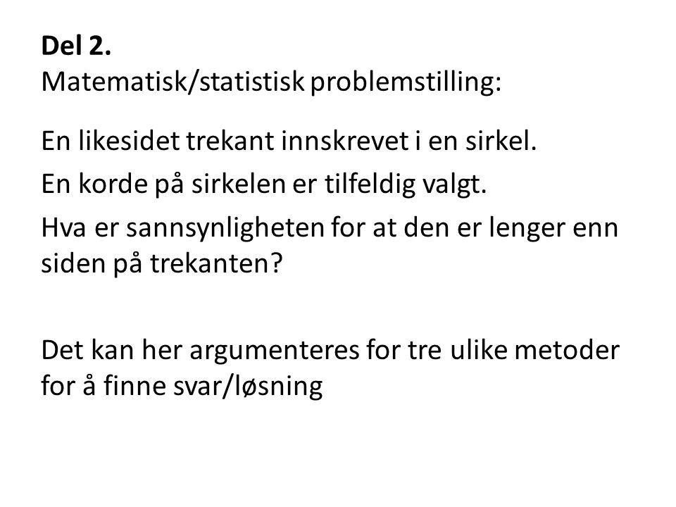 Del 2. Matematisk/statistisk problemstilling: En likesidet trekant innskrevet i en sirkel. En korde på sirkelen er tilfeldig valgt. Hva er sannsynligh