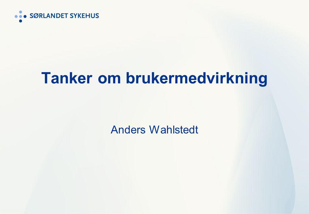 Tanker om brukermedvirkning Anders Wahlstedt