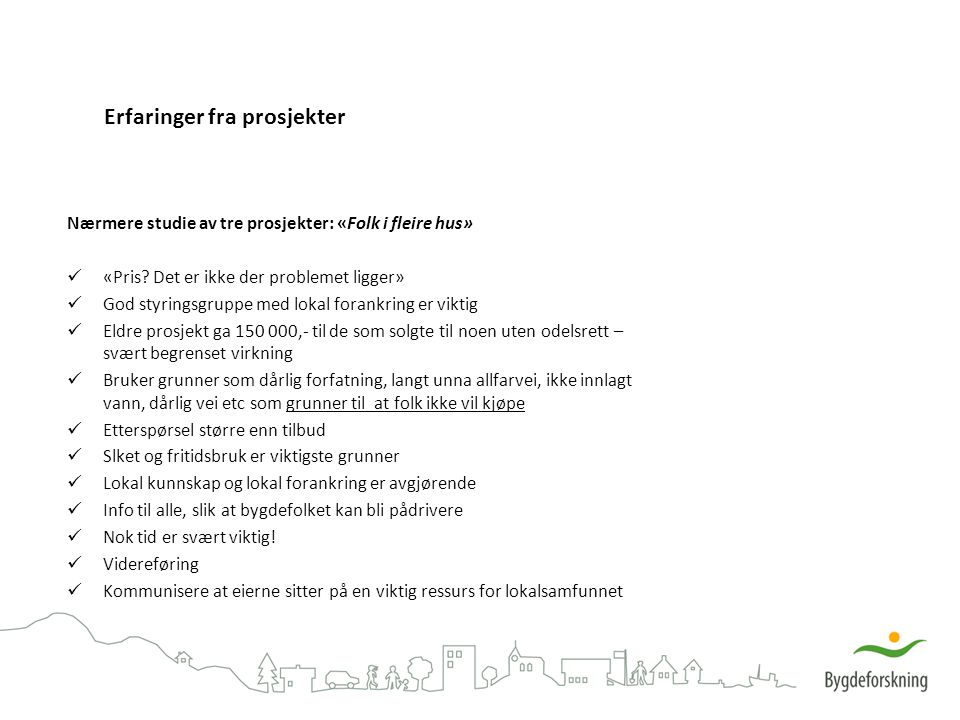 Erfaringer fra prosjekter Nærmere studie av tre prosjekter: «Folk i fleire hus» «Pris.