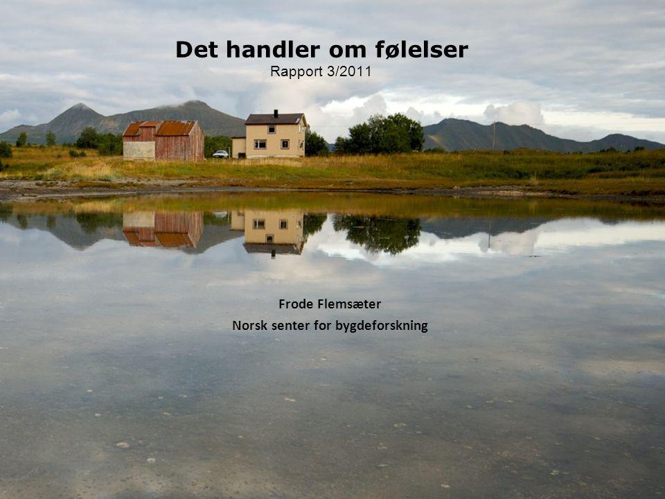 Det handler om følelser Rapport 3/2011 Frode Flemsæter Norsk senter for bygdeforskning