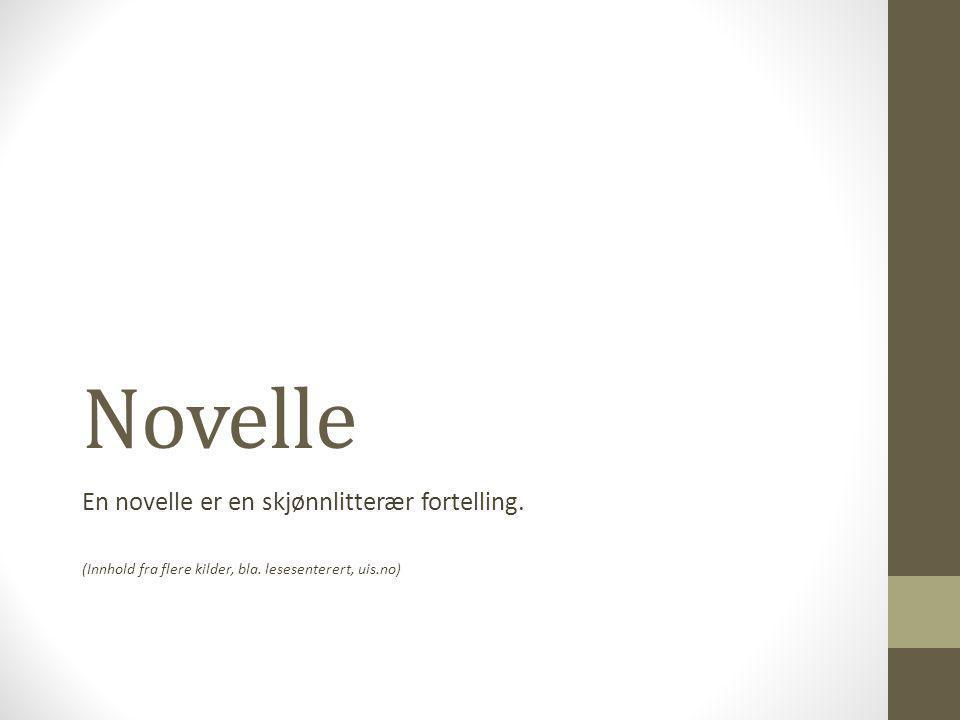 Novelle Kjennetegn på novelle: 1.Det er få personer i handlingen.