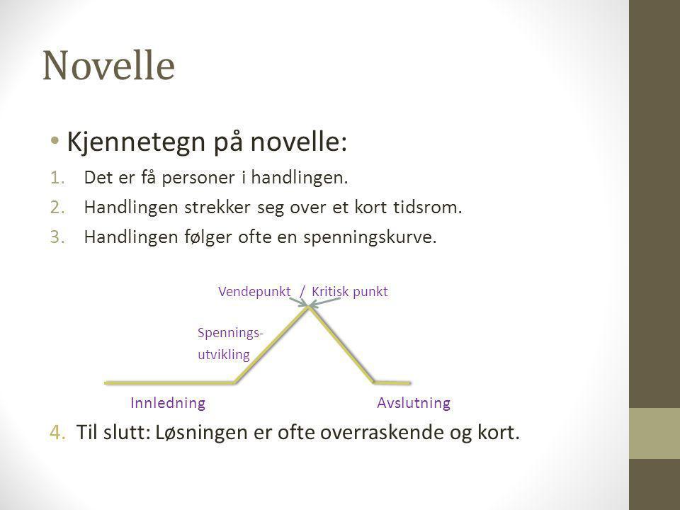 Novelle - virkemidler Virkemidler In media res – innledning: Starter inne i handlingen.