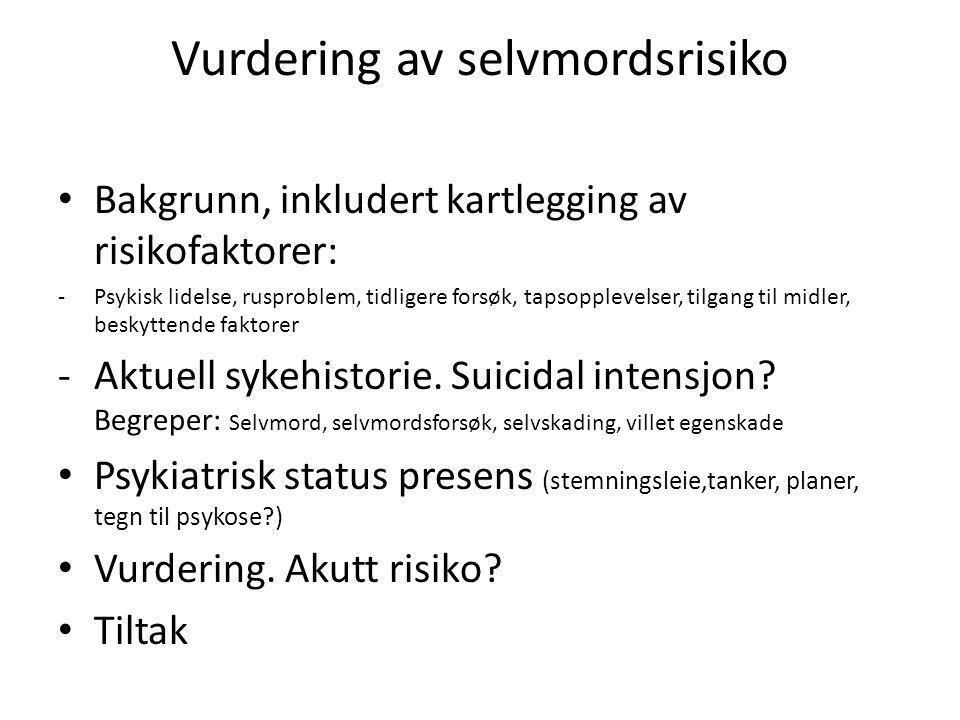 Vurdering av selvmordsrisiko Bakgrunn, inkludert kartlegging av risikofaktorer: -Psykisk lidelse, rusproblem, tidligere forsøk, tapsopplevelser, tilga