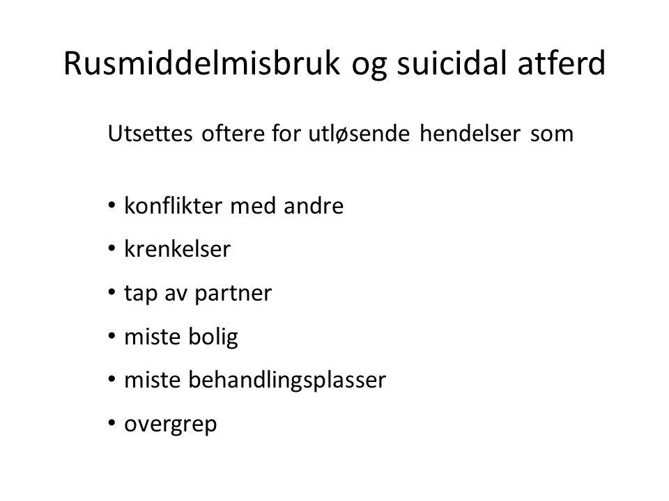 Rusmiddelmisbruk og suicidal atferd Utsettes oftere for utløsende hendelser som konflikter med andre krenkelser tap av partner miste bolig miste behan