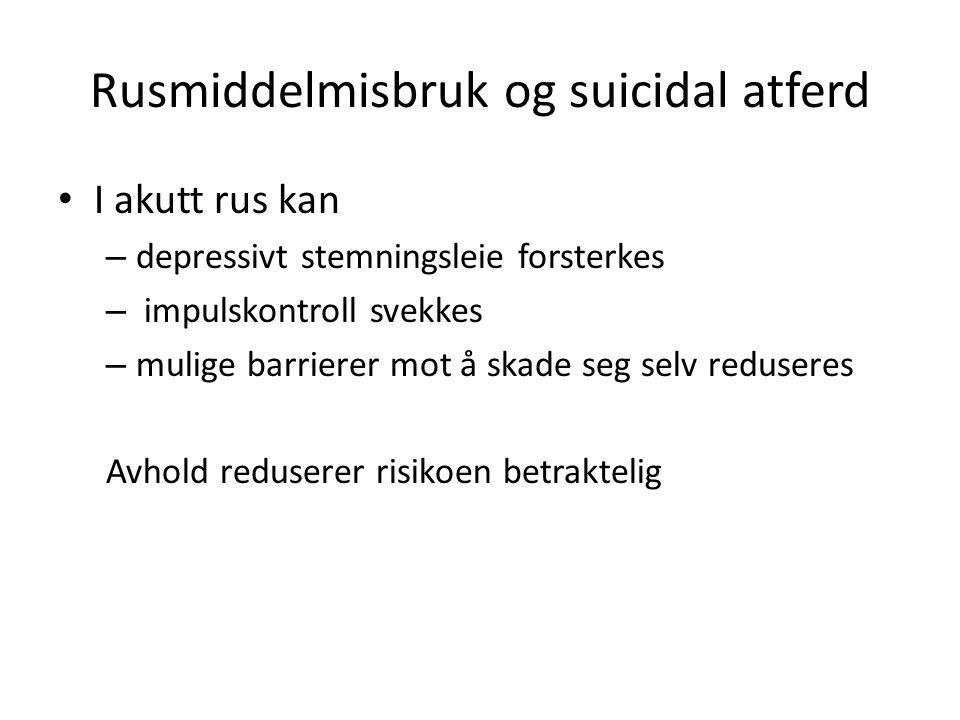 Rusmiddelmisbruk og suicidal atferd I akutt rus kan – depressivt stemningsleie forsterkes – impulskontroll svekkes – mulige barrierer mot å skade seg