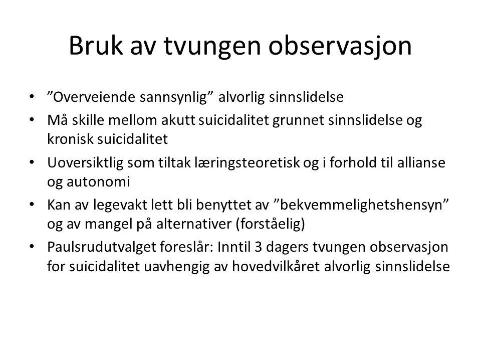 """Bruk av tvungen observasjon """"Overveiende sannsynlig"""" alvorlig sinnslidelse Må skille mellom akutt suicidalitet grunnet sinnslidelse og kronisk suicida"""
