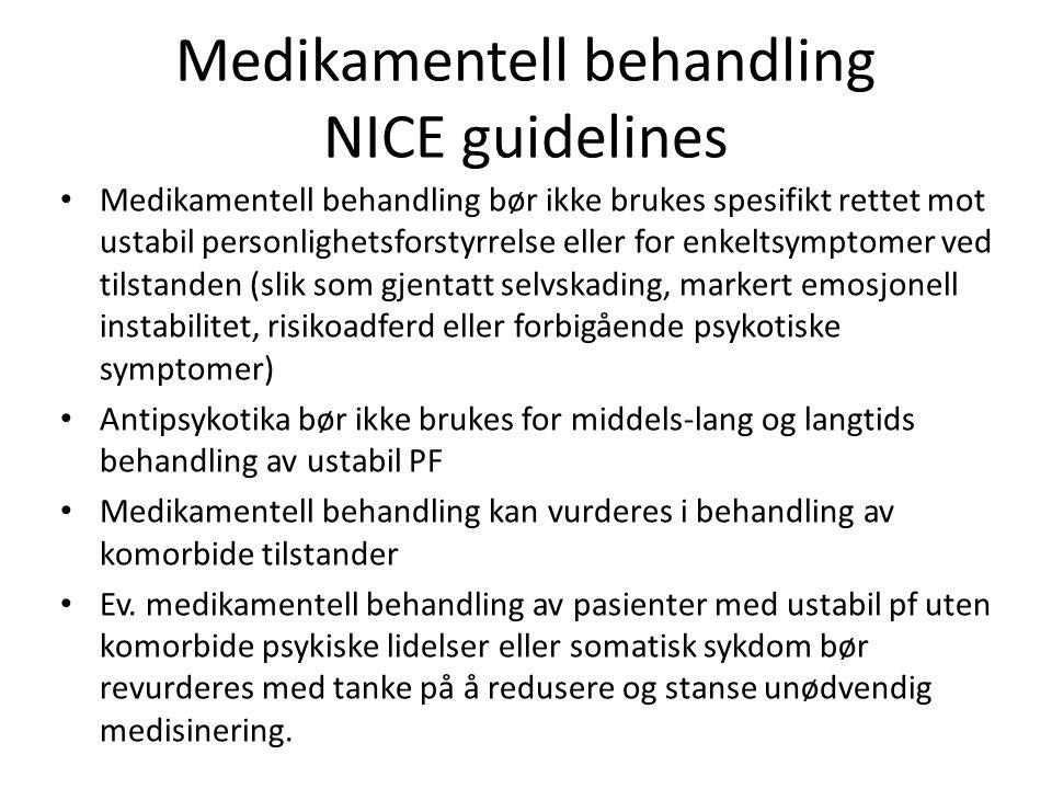 Medikamentell behandling NICE guidelines Medikamentell behandling bør ikke brukes spesifikt rettet mot ustabil personlighetsforstyrrelse eller for enk
