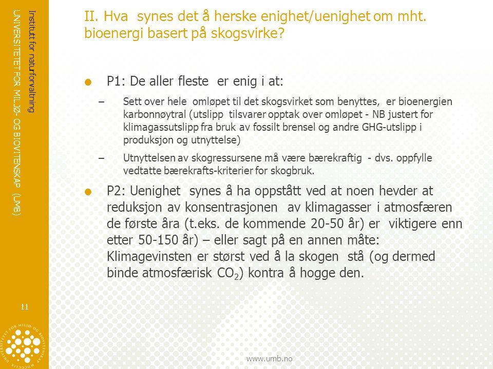 UNIVERSITETET FOR MILJØ- OG BIOVITENSKAP (UMB) www.umb.no II. Hva synes det å herske enighet/uenighet om mht. bioenergi basert på skogsvirke?  P1: De