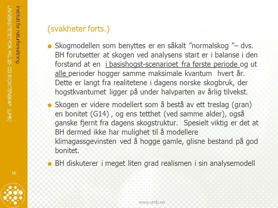 """UNIVERSITETET FOR MILJØ- OG BIOVITENSKAP (UMB) www.umb.no (svakheter forts.)  Skogmodellen som benyttes er en såkalt """"normalskog """"– dvs. BH forutsett"""