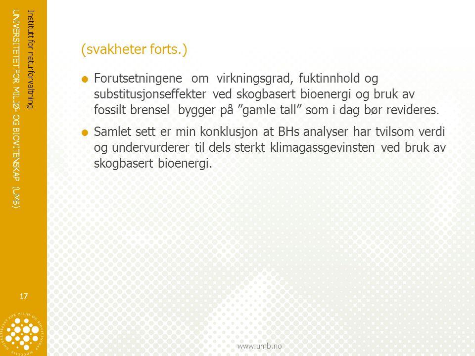 UNIVERSITETET FOR MILJØ- OG BIOVITENSKAP (UMB) www.umb.no (svakheter forts.)  Forutsetningene om virkningsgrad, fuktinnhold og substitusjonseffekter
