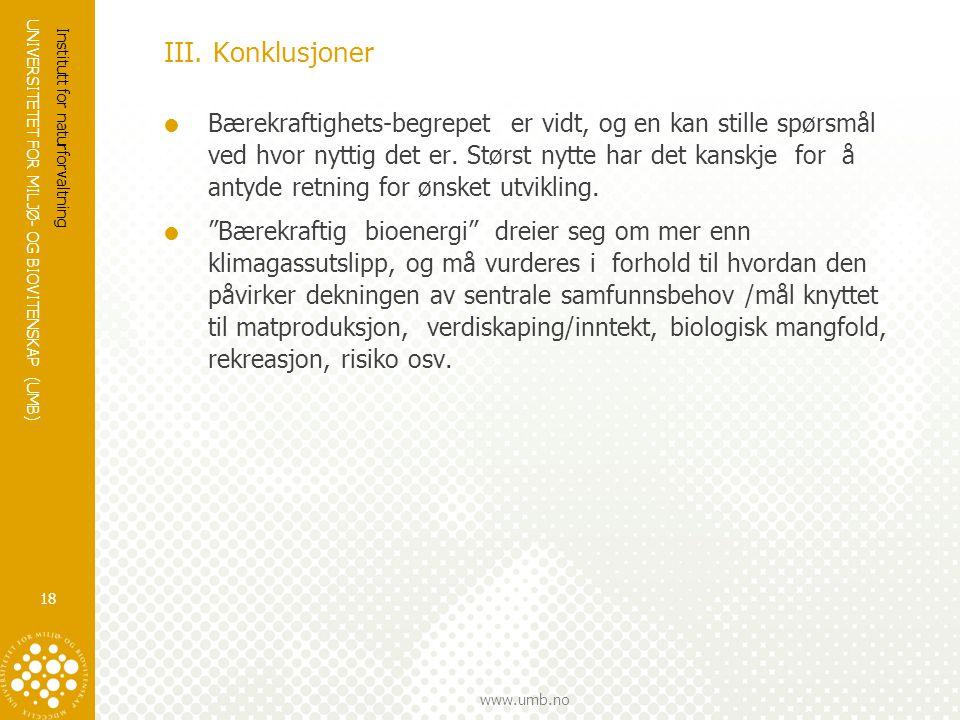 UNIVERSITETET FOR MILJØ- OG BIOVITENSKAP (UMB) www.umb.no III. Konklusjoner  Bærekraftighets-begrepet er vidt, og en kan stille spørsmål ved hvor nyt