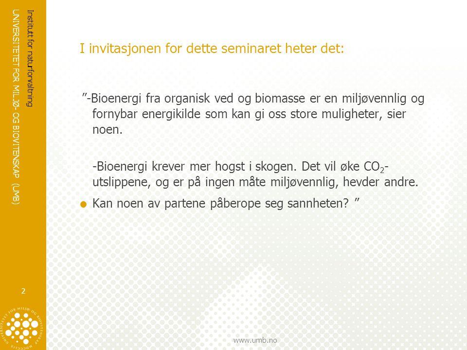 UNIVERSITETET FOR MILJØ- OG BIOVITENSKAP (UMB) www.umb.no Hensikten med innlegget:  Bidra til en konstruktiv debatt om hva som kan hevdes å være bærekraftig bioenergi – med særlig vekt på biomasse fra skog Institutt for naturforvaltning 3