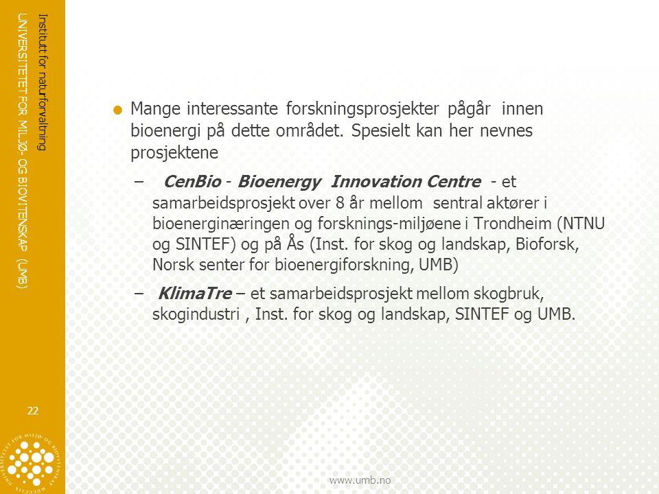 UNIVERSITETET FOR MILJØ- OG BIOVITENSKAP (UMB) www.umb.no  Mange interessante forskningsprosjekter pågår innen bioenergi på dette området. Spesielt k
