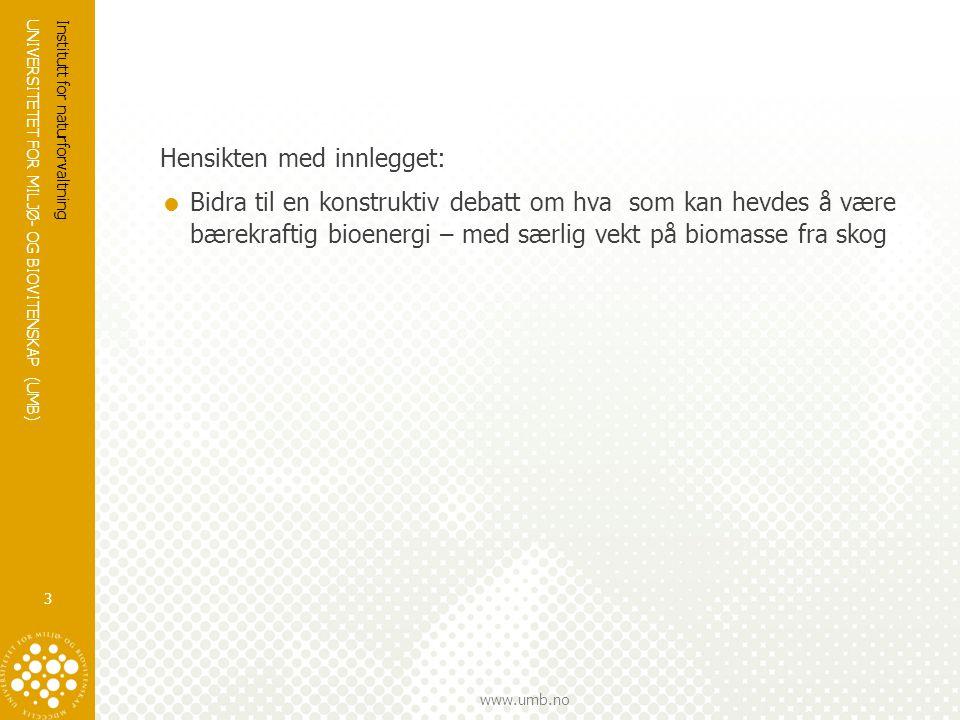 UNIVERSITETET FOR MILJØ- OG BIOVITENSKAP (UMB) www.umb.no Hensikten med innlegget:  Bidra til en konstruktiv debatt om hva som kan hevdes å være bære