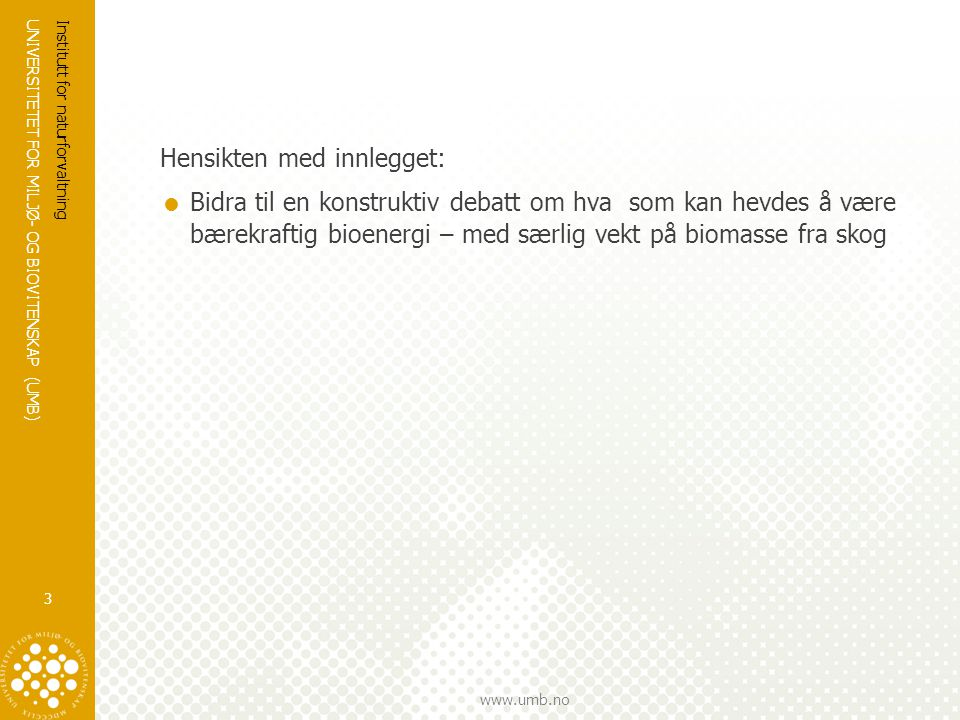 UNIVERSITETET FOR MILJØ- OG BIOVITENSKAP (UMB) www.umb.no Råstoff-potensialet i Norge BIOMASSERESSURSER I NORGE Kilder: KanEnergi 2007, Langerud et al.