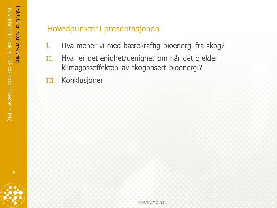 UNIVERSITETET FOR MILJØ- OG BIOVITENSKAP (UMB) www.umb.no Hovedpunkter i presentasjonen I. Hva mener vi med bærekraftig bioenergi fra skog? II. Hva er