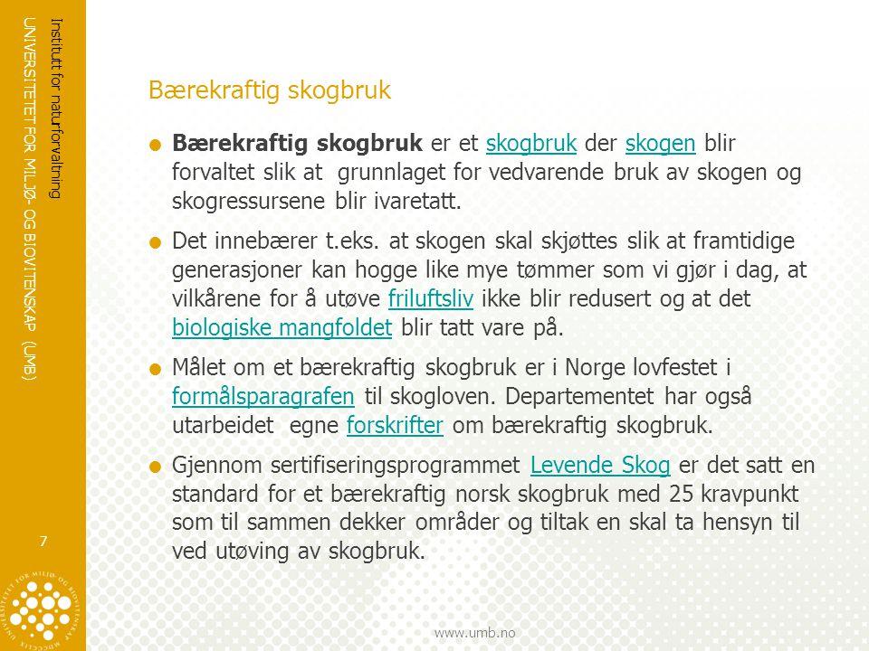 UNIVERSITETET FOR MILJØ- OG BIOVITENSKAP (UMB) www.umb.no Bærekraftig skogbruk  Bærekraftig skogbruk er et skogbruk der skogen blir forvaltet slik at