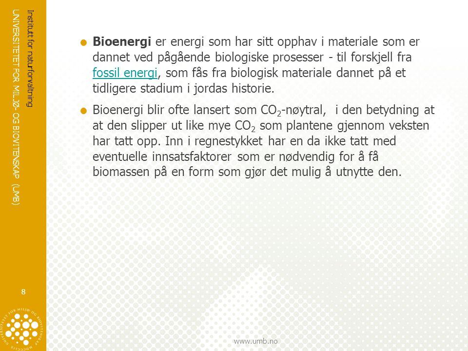 UNIVERSITETET FOR MILJØ- OG BIOVITENSKAP (UMB) www.umb.no  Bioenergi er energi som har sitt opphav i materiale som er dannet ved pågående biologiske