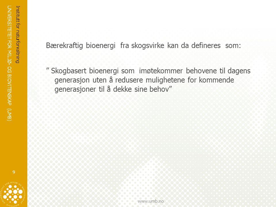 """UNIVERSITETET FOR MILJØ- OG BIOVITENSKAP (UMB) www.umb.no Bærekraftig bioenergi fra skogsvirke kan da defineres som: """" Skogbasert bioenergi som imøtek"""