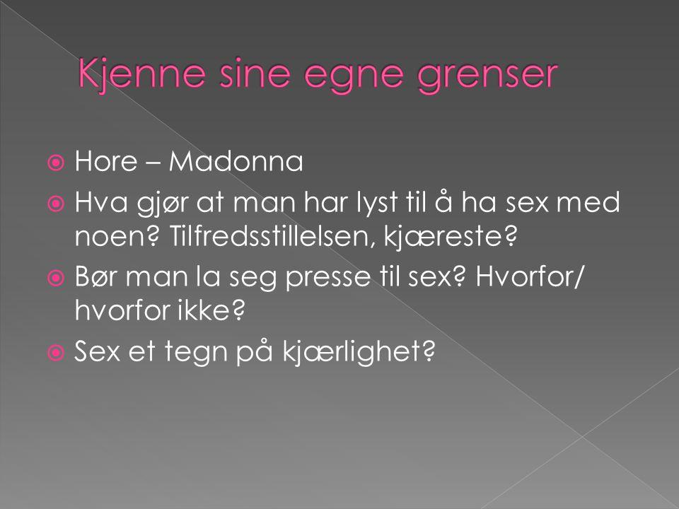  Hore – Madonna  Hva gjør at man har lyst til å ha sex med noen.