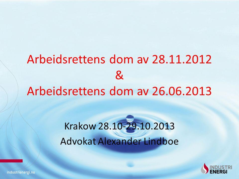 Arbeidsrettens dom av 28.11.2012 & Arbeidsrettens dom av 26.06.2013 Krakow 28.10-29.10.2013 Advokat Alexander Lindboe