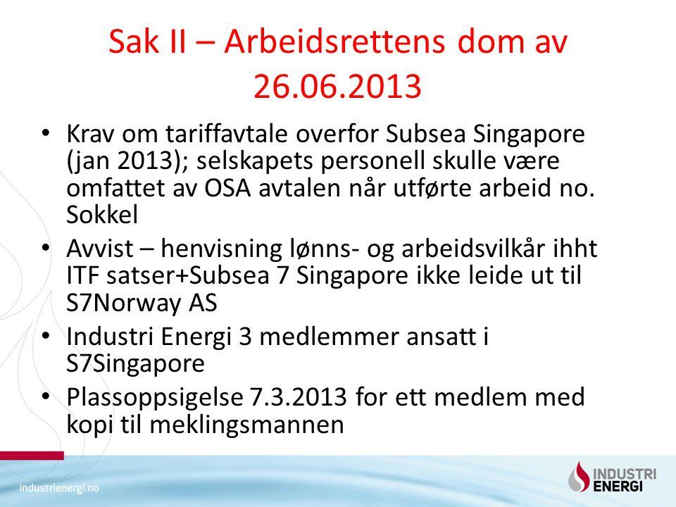 Sak II – Arbeidsrettens dom av 26.06.2013 Krav om tariffavtale overfor Subsea Singapore (jan 2013); selskapets personell skulle være omfattet av OSA avtalen når utførte arbeid no.