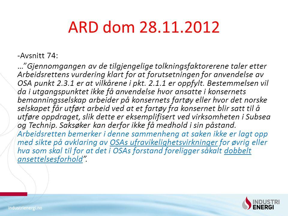 ARD dom 28.11.2012 -Avsnitt 74: … Gjennomgangen av de tilgjengelige tolkningsfaktorerene taler etter Arbeidsrettens vurdering klart for at forutsetningen for anvendelse av OSA punkt 2.3.1 er at vilkårene i pkt.