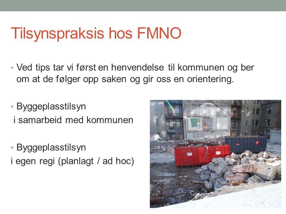 Tilsynspraksis hos FMNO Ved tips tar vi først en henvendelse til kommunen og ber om at de følger opp saken og gir oss en orientering. Byggeplasstilsyn