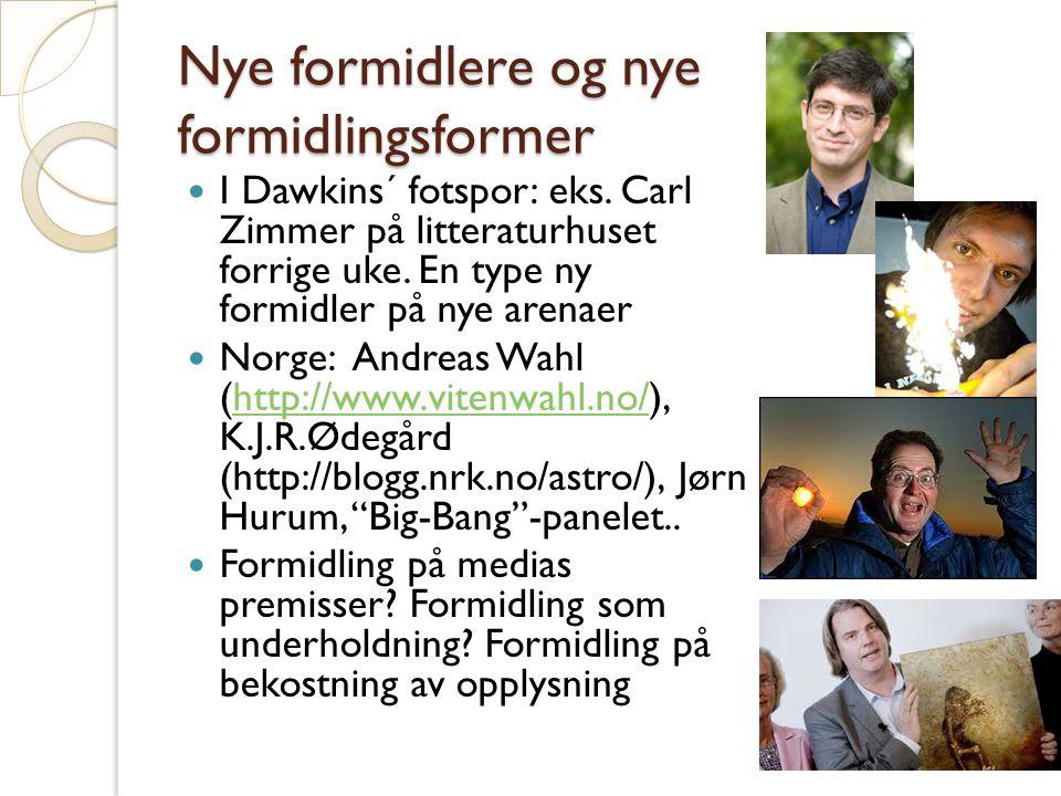Nye formidlere og nye formidlingsformer I Dawkins´ fotspor: eks.