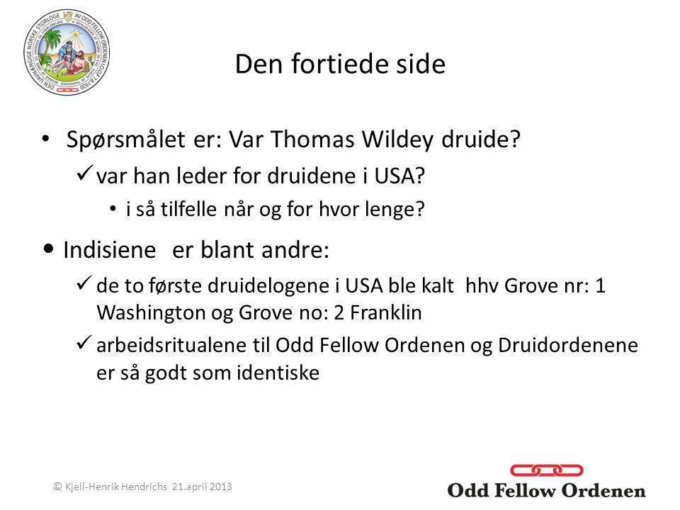 Den fortiede side Spørsmålet er: Var Thomas Wildey druide? var han leder for druidene i USA? i så tilfelle når og for hvor lenge? Indisiene er blant a