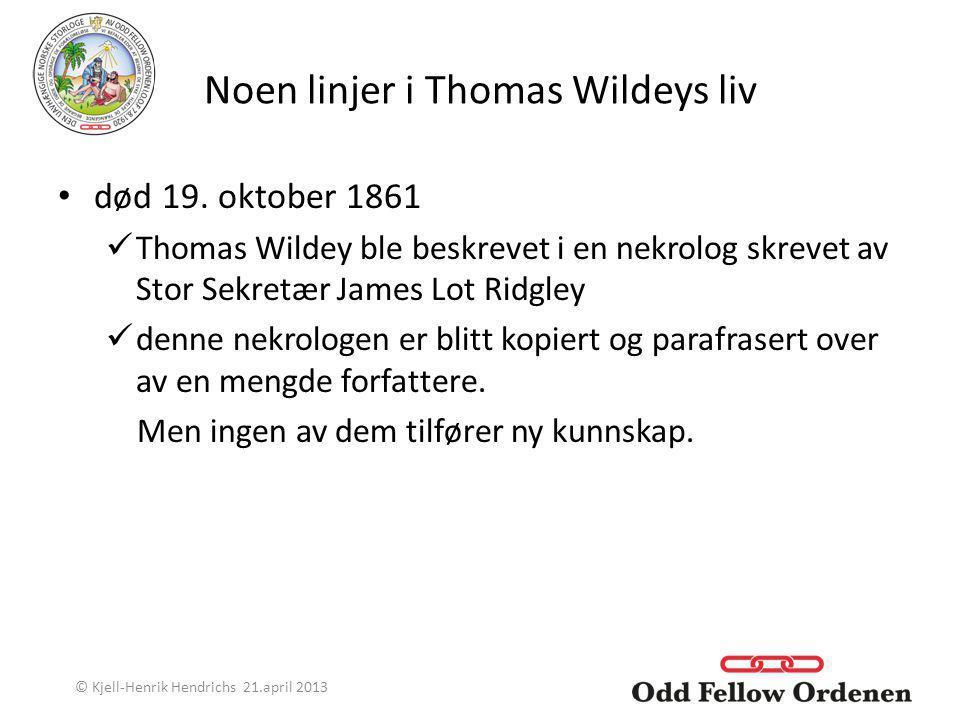 Noen linjer i Thomas Wildeys liv død 19. oktober 1861 Thomas Wildey ble beskrevet i en nekrolog skrevet av Stor Sekretær James Lot Ridgley denne nekro