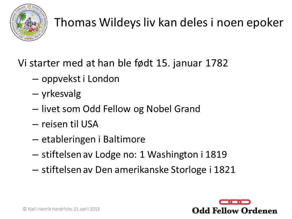 Thomas Wildeys liv kan deles i noen epoker Vi starter med at han ble født 15. januar 1782 – oppvekst i London – yrkesvalg – livet som Odd Fellow og No